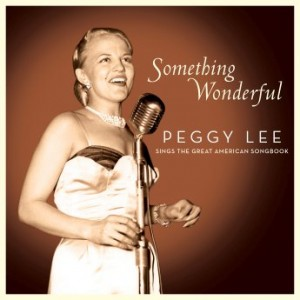 PEGGY LEE (VOCALS) - Something Wonderful: Peggy Lee Sings the Great American Songbook cover