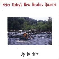 PETE OXLEY - Pete Oxley's New Noakes Quartet : Up To Here cover
