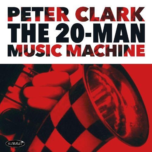 PETER CLARK - The 20-Man Music Machine cover