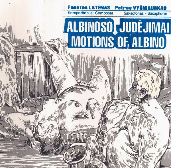 PETRAS VYŠNIAUSKAS - Faustas Latėnas / Petras Vyšniauskas : Albinoso Judėjimai / Motions Of Albino cover