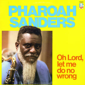 PHAROAH SANDERS - Oh Lord, Let Me Do No Wrong cover