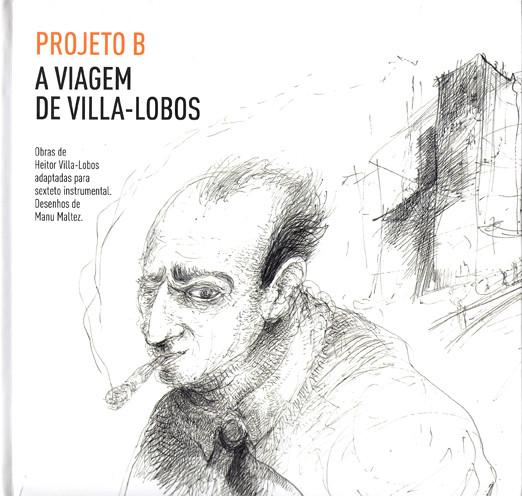 PROJETO B - A Viagem De Villa-Lobos cover