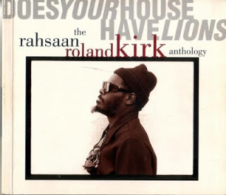RAHSAAN ROLAND KIRK - Does Your House Have Lions: The Rahsaan Roland Kirk Anthology cover
