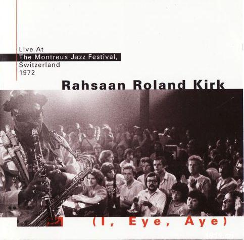 RAHSAAN ROLAND KIRK - (I, Eye, Aye) - Live At The Montreux Jazz Festival, Switzerland 1972 cover