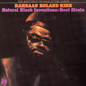 RAHSAAN ROLAND KIRK - Natural Black Inventions: Root Strata cover