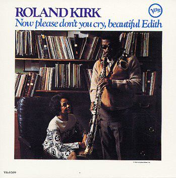 RAHSAAN ROLAND KIRK - Now Please Don't You Cry, Beautiful Edith cover