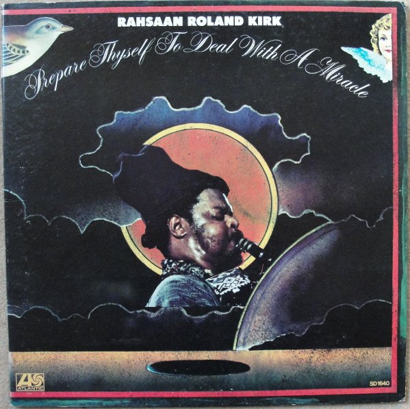 RAHSAAN ROLAND KIRK - Prepare Thyself to Deal With a Miracle cover
