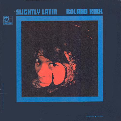 RAHSAAN ROLAND KIRK - Slightly Latin cover