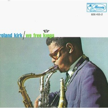 RAHSAAN ROLAND KIRK - We Free Kings (aka You Did It, You Did It) cover