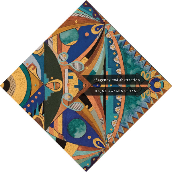 RAJNA SWAMINATHAN - of Agency and Abstraction cover