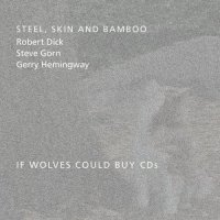 ROBERT DICK - Steel, Skin and Bamboo : If Wolves Could Buy CDs cover