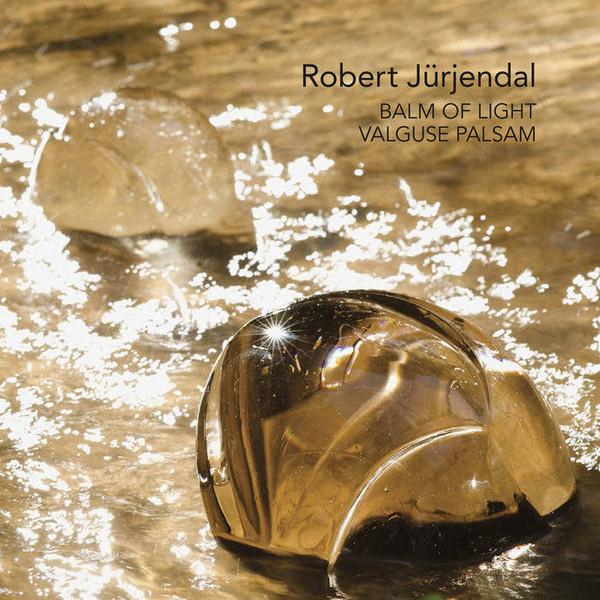 ROBERT JÜRJENDAL - Balm Of Light / Valguse Palsam cover