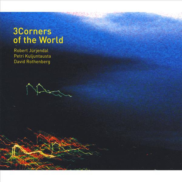 ROBERT JÜRJENDAL - Robert Jürjendal & Petri Kuljuntausta & David Rothenberg : 3Corners Of The World cover