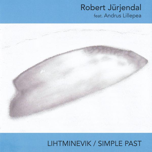 ROBERT JÜRJENDAL - Robert Jürjendal feat. Andrus Lillepea : Lihtminevik / Simple Past cover