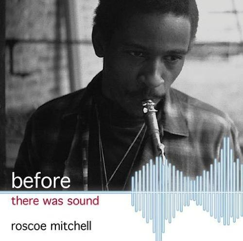 ROSCOE MITCHELL - Before There Was Sound cover