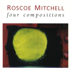 ROSCOE MITCHELL - Four Compositions cover