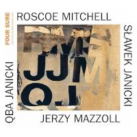 ROSCOE MITCHELL - Mitchell / Mazzoll / Janicki / Janicki : Four Sure cover