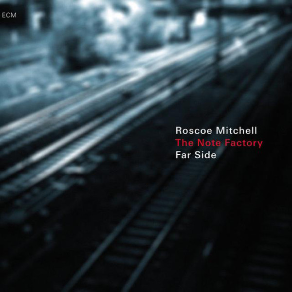 ROSCOE MITCHELL - Roscoe Mitchell And The Note Factory : Far Side cover