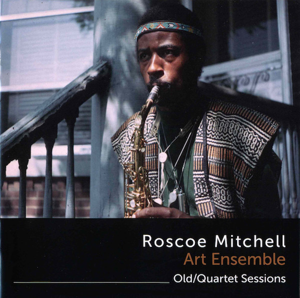 ROSCOE MITCHELL - Roscoe Mitchell Art Ensemble : Old/Quartet Sessions cover