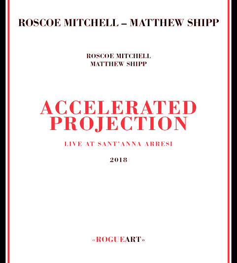 ROSCOE MITCHELL - Roscoe Mitchell, Matthew Shipp : Accelerated Projection cover