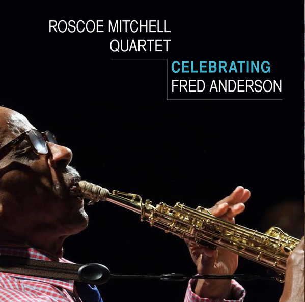 ROSCOE MITCHELL - Roscoe Mitchell Quartet : Celebrating Fred Anderson cover