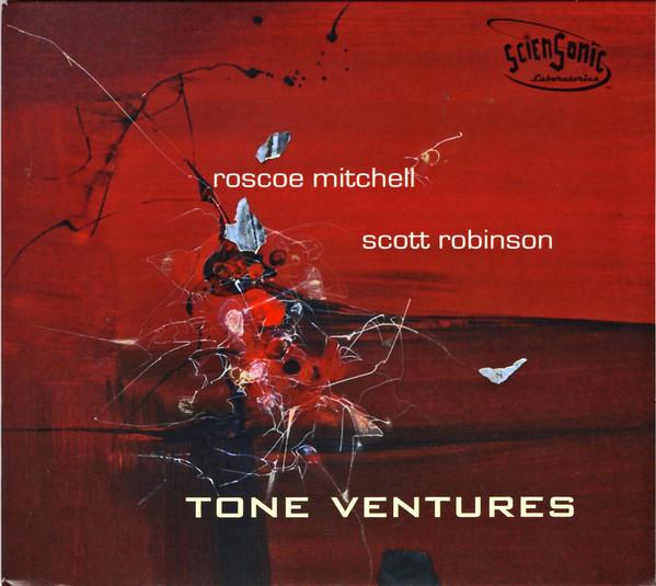 ROSCOE MITCHELL - Roscoe Mitchell / Scott Robinson : Tone Ventures cover