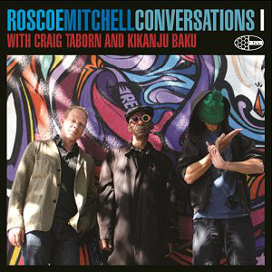 ROSCOE MITCHELL - Roscoe Mitchell with Craig Taborn and Kikanju Baku : Conversations cover
