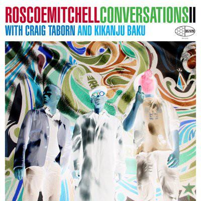 ROSCOE MITCHELL - Roscoe Mitchell With Craig Taborn And Kikanju Baku : Conversations II cover