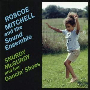 ROSCOE MITCHELL - Snurdy McGurdy And Her Dancin' Shoes cover