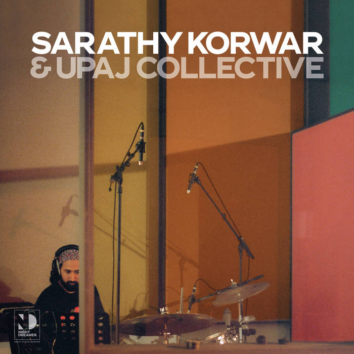 SARATHY KORWAR - Sarathy Korwar & Upaj Collective : Night Dreamer Direct​-​to​-​Disc Sessions cover