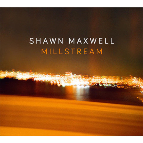 SHAWN MAXWELL - Millstream cover