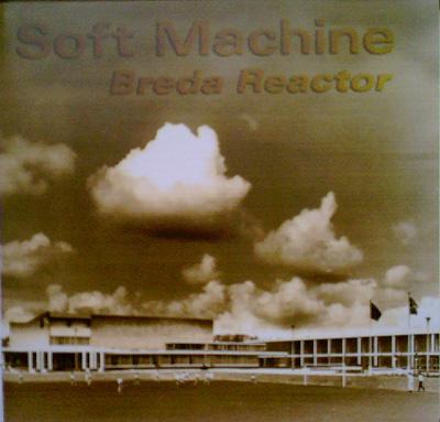 SOFT MACHINE - Breda Reactor (aka Live At Het Turfschip, Netherlands, 31 January 1970) cover