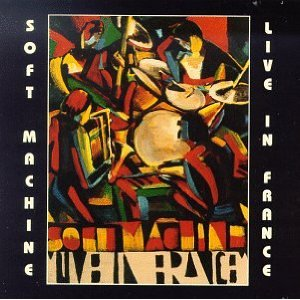 SOFT MACHINE - Live in France (aka Live In Paris May 2nd, 1972) cover