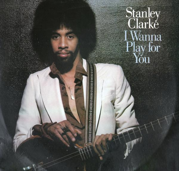 STANLEY CLARKE - I Wanna Play For You cover