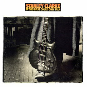 STANLEY CLARKE - If This Bass Could Only Talk cover