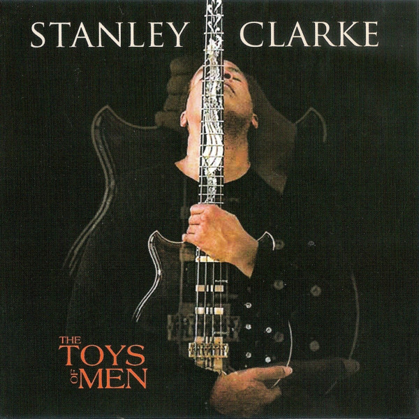 STANLEY CLARKE - The Toys Of Men cover