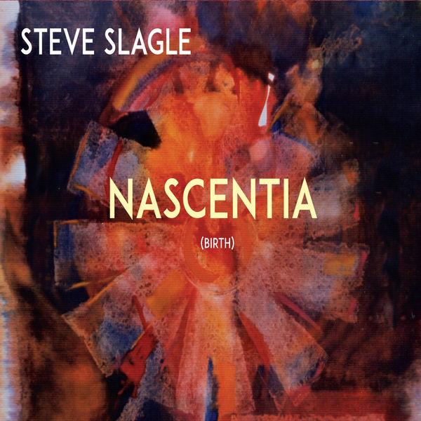 STEVE SLAGLE - Nascentia cover