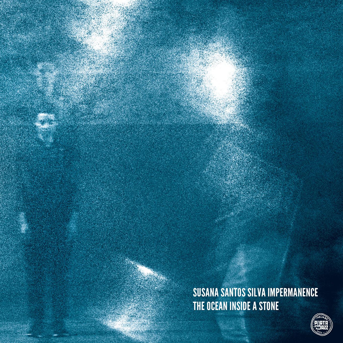 SUSANA SANTOS SILVA - Susana Santos Silva Impermanence : The Ocean Inside a Stone cover