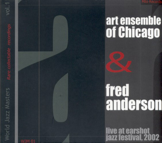 THE ART ENSEMBLE OF CHICAGO - The Art Ensemble Of Chicago, Fred Anderson ‎: Live At Earshot Jazz Festival, 2002 cover
