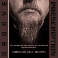 THE BRIAN ENGLAND GROOVE PRESCRIPTION - Hammond Hash Browns (feat. Matt Wallace) cover