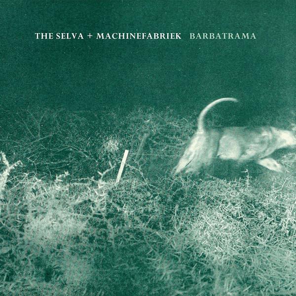THE SELVA - The Selva + Machinefabriek : Barbatrama cover