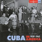 10000 VARIOUS ARTISTS Cuba In America 1939 - 1962 album cover