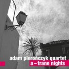 ADAM PIEROŃCZYK A—Trane Nights album cover