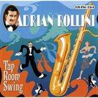 ADRIAN ROLLINI Tap Room Swing album cover