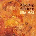 AFRO BOP ALLIANCE Una Mas album cover