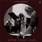 AGUSTÍ FERNÁNDEZ Agustí Fernández, Yasmine Azaiez, Núria Andorrà : Future Memories album cover