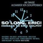 AKI TAKASE Aki Takase & Alexander von Schlippenbach : So Long, Eric! album cover