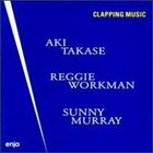 AKI TAKASE Clapping Music  (with Reggie Workman, Sunny Murray) album cover
