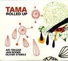 AKI TAKASE Tama (Aki Takase / Jan Roder / Oliver Steidle) : Rolled Up album cover