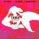 AKI TAKASE Tama (Aki Takase, Jan Roder, Oliver Steidle) : Goldfish album cover